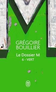 Grégoire Bouillier - Le Dossier M Tome 6 : Vert.