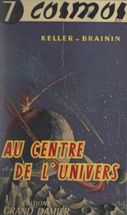 Grégoire Brainin et Henri Keller - Au centre de l'univers - Anticipation scientifique.