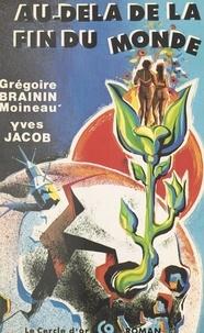 Grégoire Brainin et Yves Jacob - Au-delà de la fin du monde.