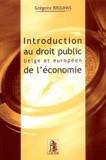 Grégoire Brouhns - Introduction au droit public belge et européen de l'économie.