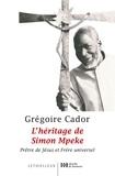 Grégoire Cador - L'héritage de Simon Mpeke - Prêtre de Jésus et Frère universel.