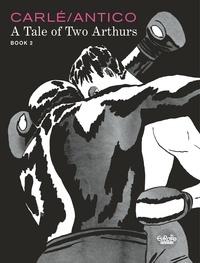 Grégoire Carlé et Nine Antico - A Tale of Two Arthurs: Book 2.