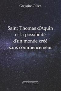 Grégoire Celier - Saint Thomas d'Aquin et la possibilité d'un monde crée sans commencement.