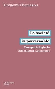 Grégoire Chamayou - La société ingouvernable - Une généalogie du libéralisme autoritaire.