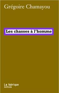 Grégoire Chamayou - Les chasses à l'homme - Histoire et philosophie du pouvoir cynégétique.
