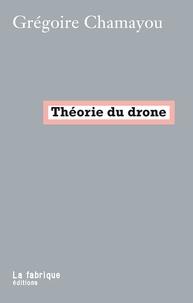 Grégoire Chamayou - Théorie du drone.