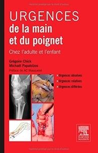 Grégoire Chick et Michaël Papaloizos - Urgences de la main et du poignet.