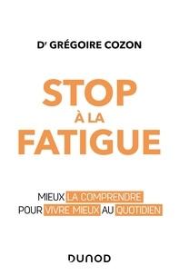 Grégoire Cozon - Stop à la fatigue ! - Mieux la comprendre pour mieux vivre au quotidien.