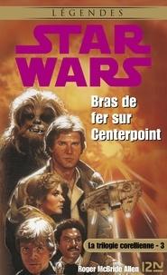 Grégoire Dannereau et Patrice Duvic - Star Wars  : Star Wars - La trilogie corellienne - tome 3 - Bras de fer sur centerpoint.