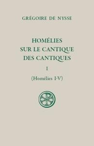 Grégoire de Nysse - Homélies sur le cantique des cantiques - Tome 1 (Homélies I-V).
