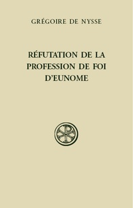 Réfutation de la Profession de foi d'Eunome -  Grégoire de Nysse |