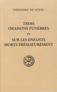 Grégoire de Nysse - Trois oraisons funèbres et Sur les enfants morts prématurément.