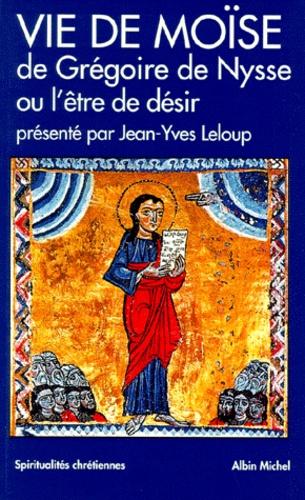 Grégoire de Nysse et Jean-Yves Leloup - Vie de Moïse de Grégoire de Nysse ou L'être de désir.