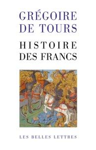 Grégoire de Tours - Histoire des Francs - En un volume.