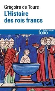 Grégoire de Tours - L'Histoire des rois francs.