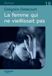 Grégoire Delacourt - La femme qui ne vieillissait pas.
