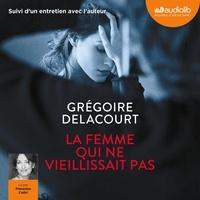 Grégoire Delacourt - La femme qui ne vieillissait pas - Suivi d'un entretien avec l'auteur.