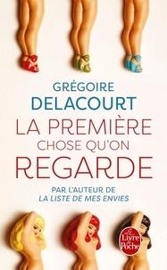 Grégoire Delacourt - La premiere chose qu'on regarde.