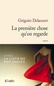 Grégoire Delacourt - La première chose qu'on regarde.