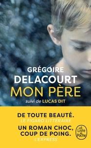 Grégoire Delacourt - Mon père - Suivi de Lucas dit.