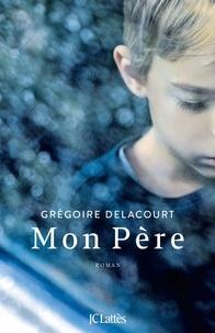 Grégoire Delacourt - Mon Père.