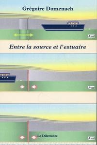 Grégoire Domenach - Entre la source et l'estuaire.