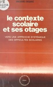Grégoire Evéquoz et  Collectif - Le contexte scolaire et ses otages - Vers une approche systémique des difficultés scolaires.
