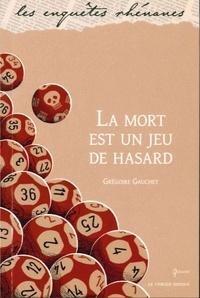 Grégoire Gauchet - La mort est un jeu de hasard.