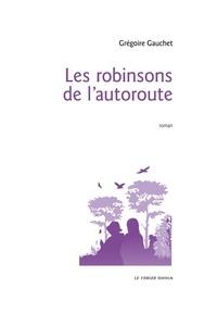 Grégoire Gauchet - Les robinsons de l'autoroute.