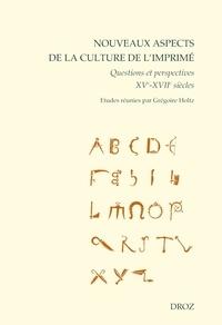 Grégoire Holtz - Nouveaux aspects de la culture de l'imprimé - Questions et perspectives (XVe-XVIIe siècles).