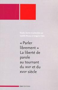 """Grégoire Holtz et Isabelle Moreau - """" Parler librement """" - La liberté de parole au tournant du XVIe et du XVIIe siècle."""