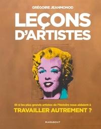 Grégoire Jeanmonod - Leçons d'artistes - Et si les plus grands artistes de l'histoire nous aidaient à travailler autrement.