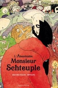 Grégoire Kocjan et  Hippolyte - L'abominable monsieur Schteuple.