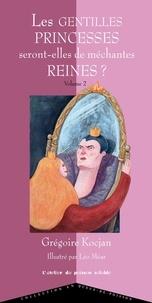Grégoire Kocjan - Les gentilles princesses seront-elles de méchantes reines ? - Volume 2.