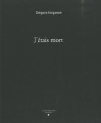 Grégoire Korganow - J'étais mort.
