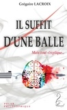 Grégoire Lacroix - Il Suffit d'une Balle - Mais tout s'explique....