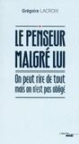 Grégoire Lacroix - Le penseur malgré lui - On peut rire de tout mais on n'est pas obligé.