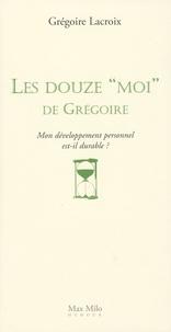 """Grégoire Lacroix - Les douze """"Moi"""" de Grégoire - Mon développement personnel est-il durable ?."""