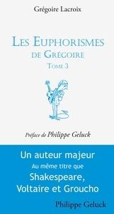 Grégoire Lacroix - Les Euphorismes de Grégoire - Tome 3.