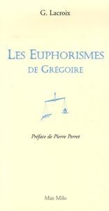 Grégoire Lacroix - Les Euphorismes de Grégoire.