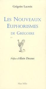 Grégoire Lacroix - Les nouveaux euphorismes de Grégoire.