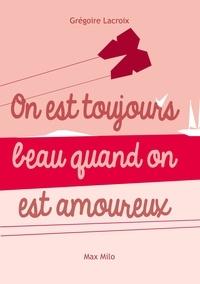 Grégoire Lacroix - On est toujours beau quand on est amoureux.