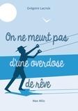 Grégoire Lacroix - On ne meurt pas d'une overdose de rêves - La sagesse.