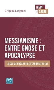 Gregoire Langouet - Messianisme : entre gnose et apocalypse - Jésus de Nazareth et Sabbataï Tsevi.