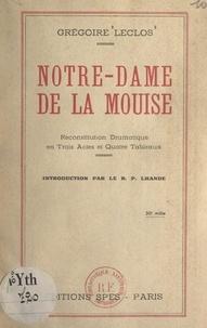 Grégoire Leclos et Pierre Lhande - Notre-Dame de la Mouise - Reconstitution dramatique en trois actes et quatre tableaux.