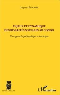 Grégoire Léfouoba - Enjeux et dynamique des rivalités sociales au Congo - Une approche philosophique et historique.