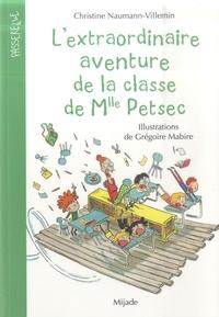 Grégoire Mabire et Christine Naumann-Villemin - L'extraordinaire aventure de la classe de Mlle Petsec.