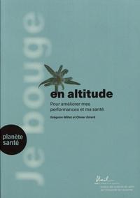 Grégoire Millet et Olivier Girard - Je bouge en altitude - Pour améliorer mes performances et ma santé.