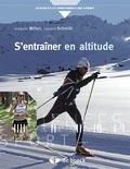 Grégoire Millet et Laurent Schmitt - S'entraîner en altitude - Mécanismes, méthodes, exemples, conseils pratiques.