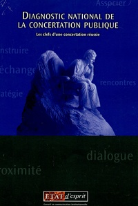 Grégoire Milot et Rodolphe Desprez - Diagnostic national de la concertation publique. - Les clefs d'une concertation réussie.